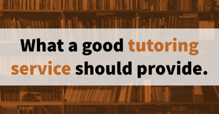 Tutoring – What a good tutoring service should provide.